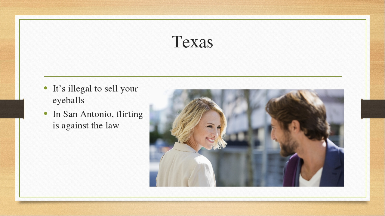 Texas It's illegal to sell your eyeballs In San Antonio, flirting is against...