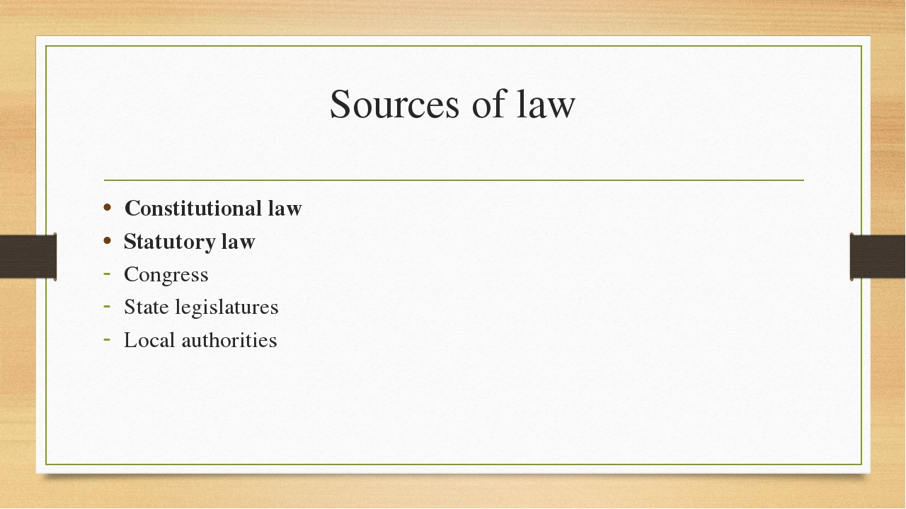 Sources of law Constitutional law Statutory law Congress State legislatures L...