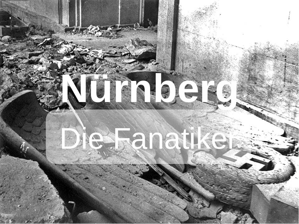Nürnberg Die Fanatiker
