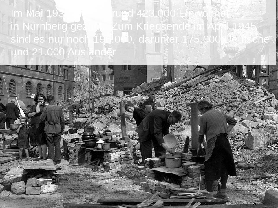 Im Mai 1939 wurden rund 423.000 Einwohner in Nürnberg gezählt. Zum Kriegsend...