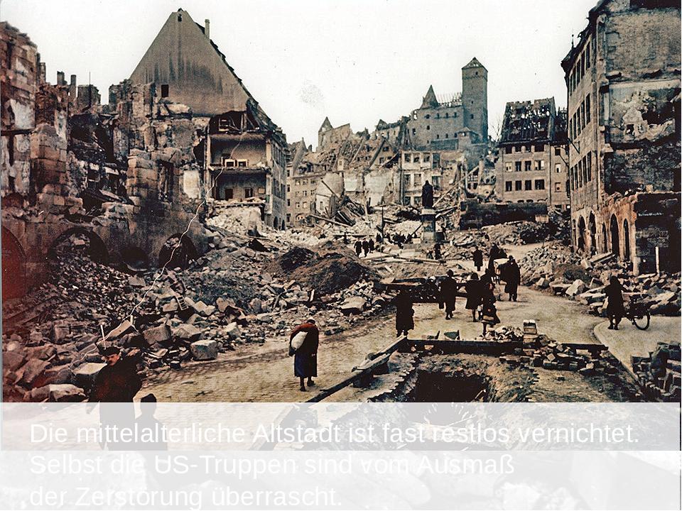 Die mittelalterliche Altstadt ist fast restlos vernichtet. Selbst die US-Tru...