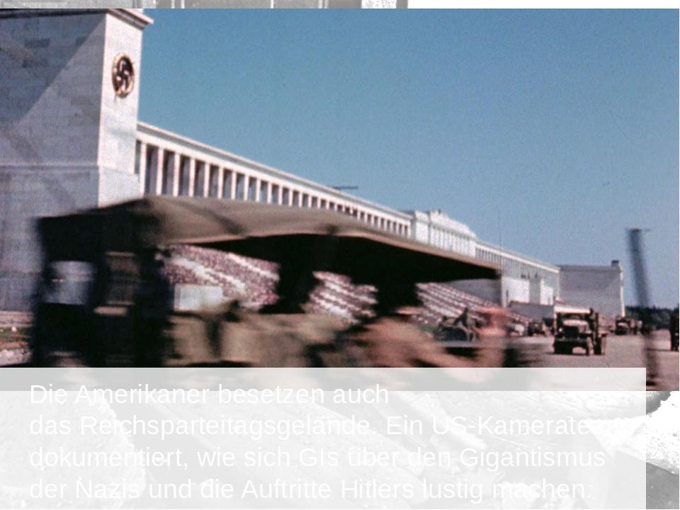 Die Amerikaner besetzen auch das Reichsparteitagsgelände. Ein US-Kamerateam...