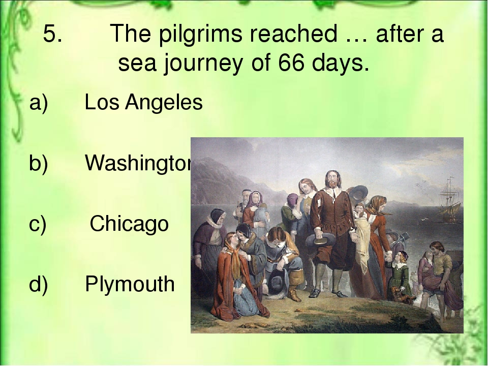 3. A pilgrim is … a) a traveler who is on a journey to a holy place b) a man...