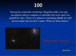 100 During his round-the-world trip, Magellan didn't use any navigation aids