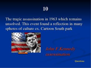 10 The tragic assassination in 1963 which remains unsolved. This event found