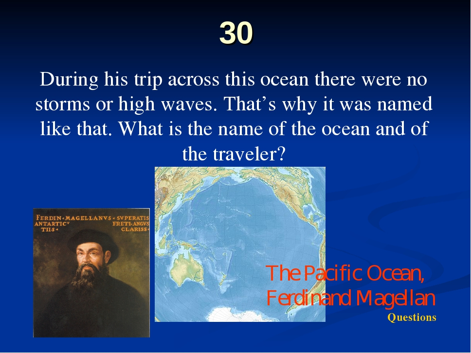 30 During his trip across this ocean there were no storms or high waves. That...