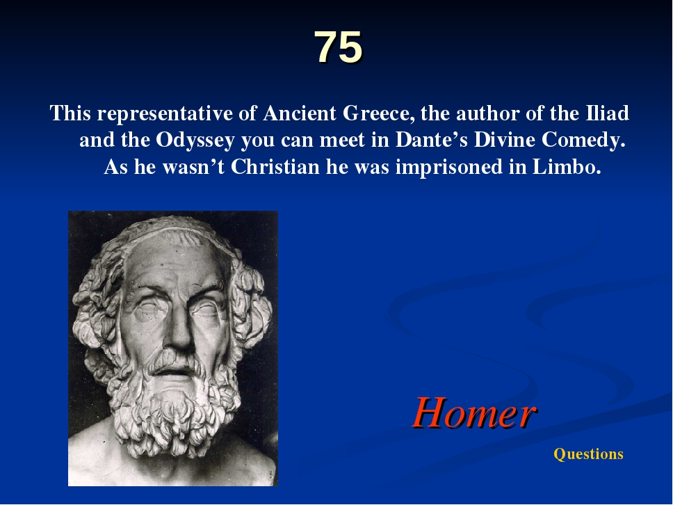75 This representative of Ancient Greece, the author of the Iliad and the Ody...