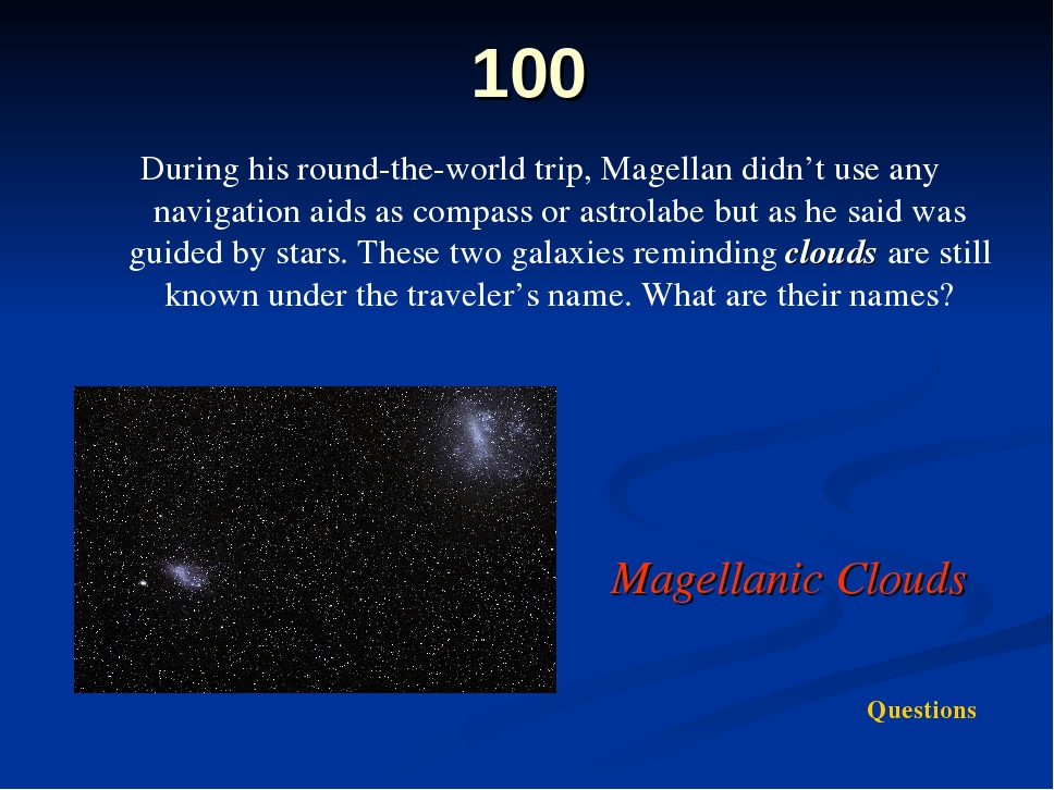 100 During his round-the-world trip, Magellan didn't use any navigation aids...