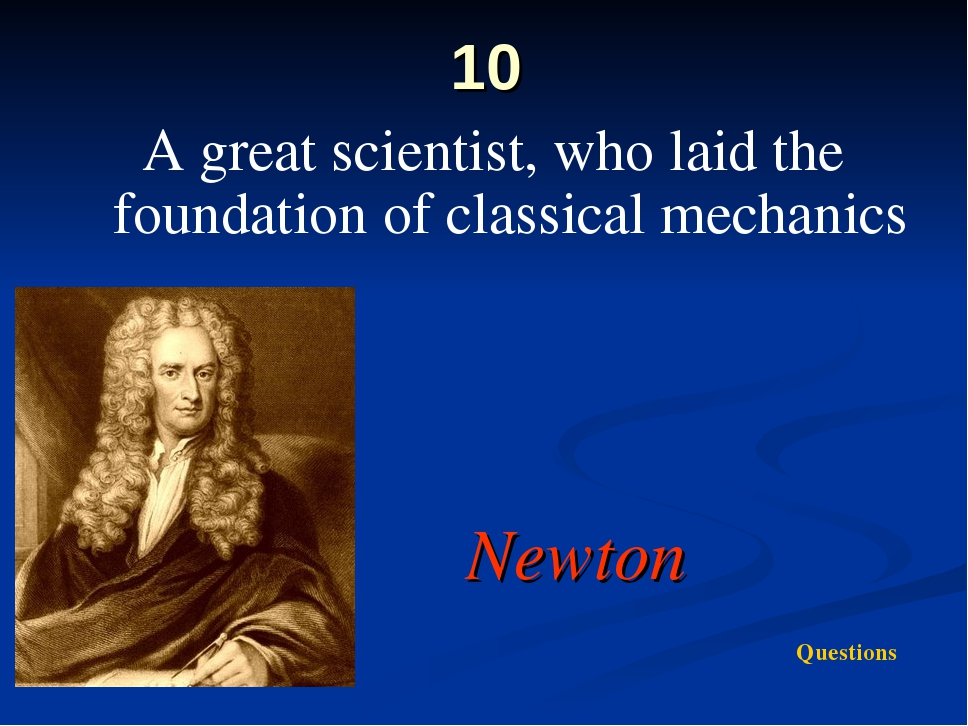 10 A great scientist, who laid the foundation of classical mechanics Newton Q...