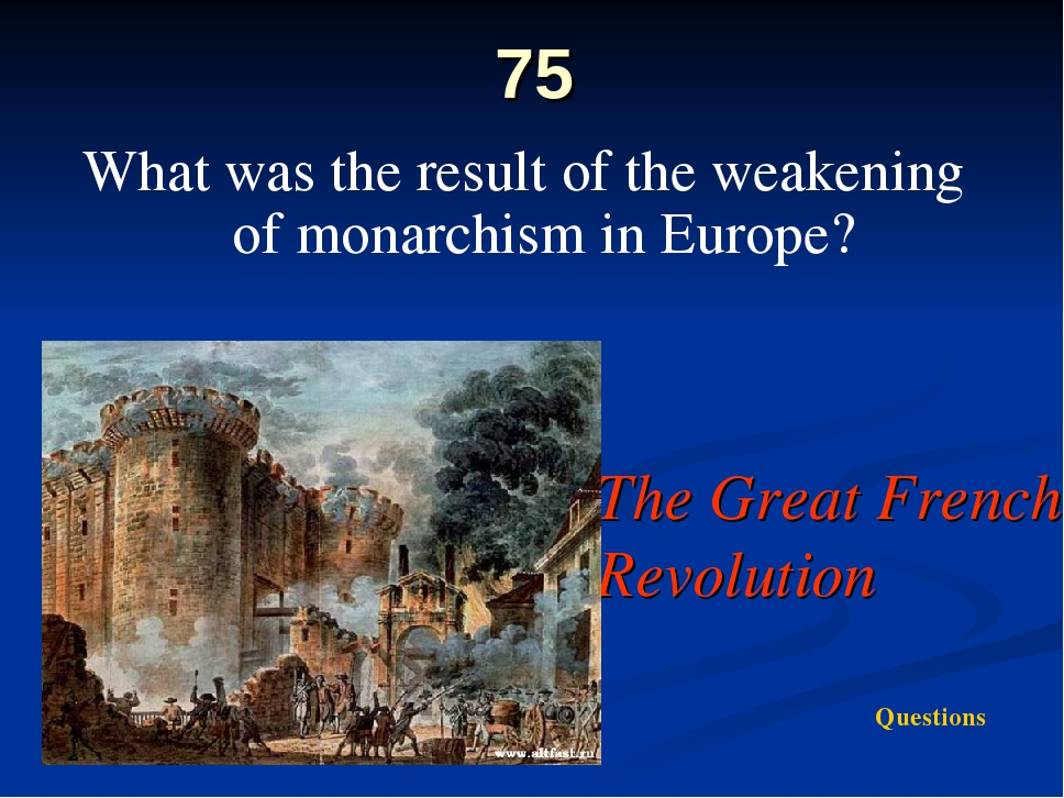 75 What was the result of the weakening of monarchism in Europe? The Great Fr...
