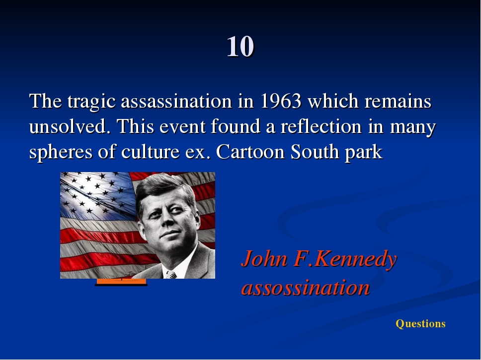 10 The tragic assassination in 1963 which remains unsolved. This event found...