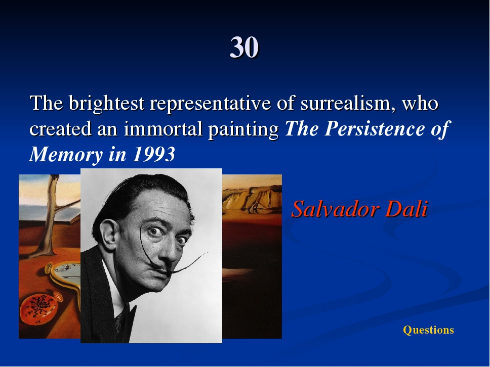 30 The brightest representative of surrealism, who created an immortal painti...
