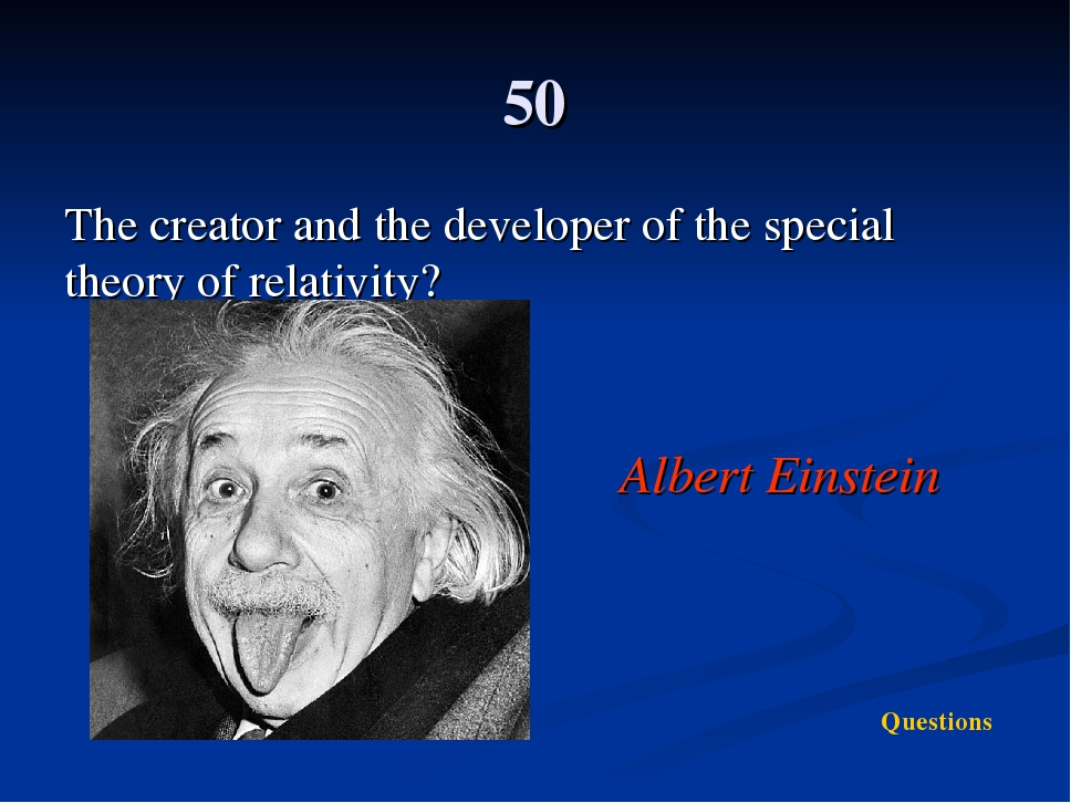50 The creator and the developer of the special theory of relativity? Questio...
