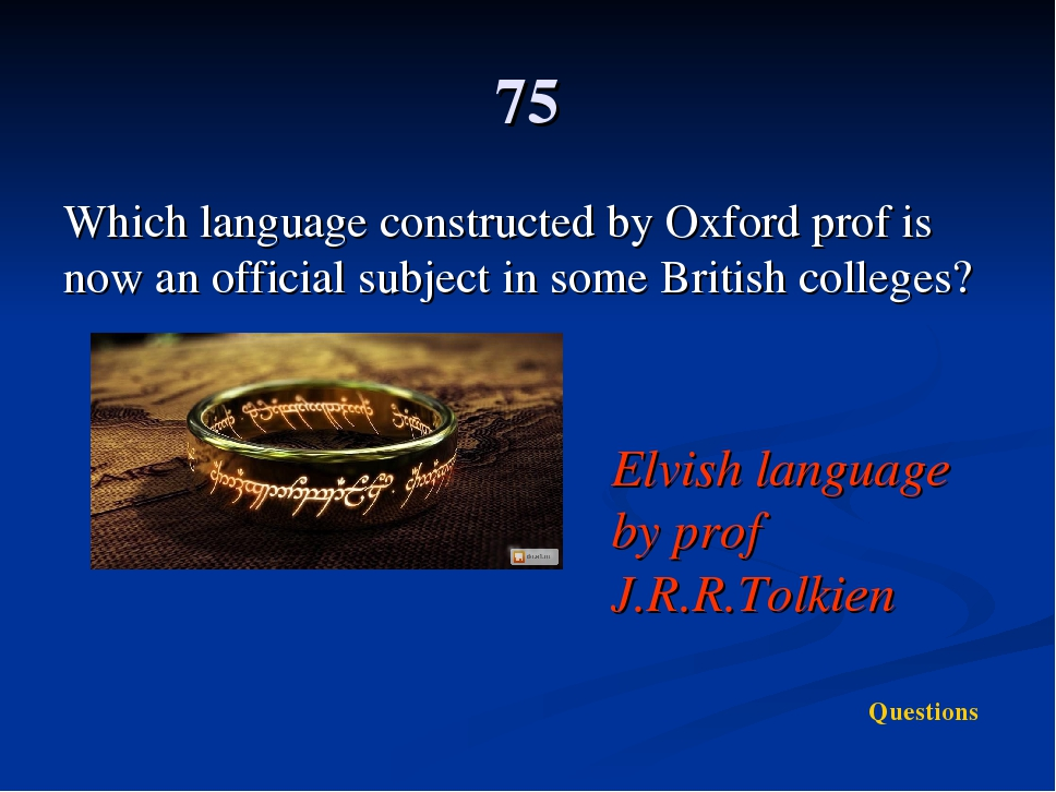 75 Which language constructed by Oxford prof is now an official subject in so...