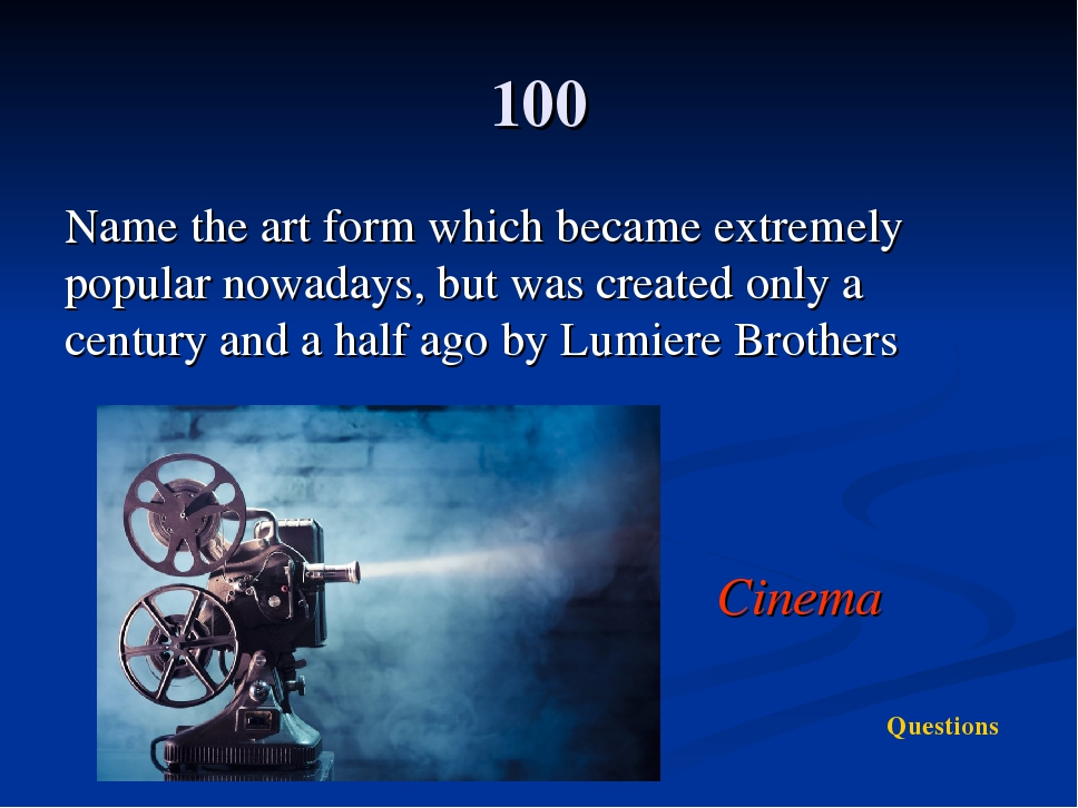 100 Name the art form which became extremely popular nowadays, but was create...