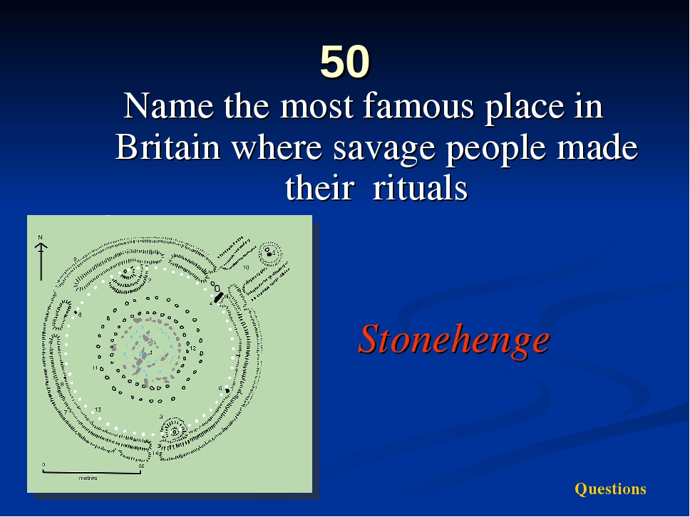 50 Name the most famous place in Britain where savage people made their ritua...