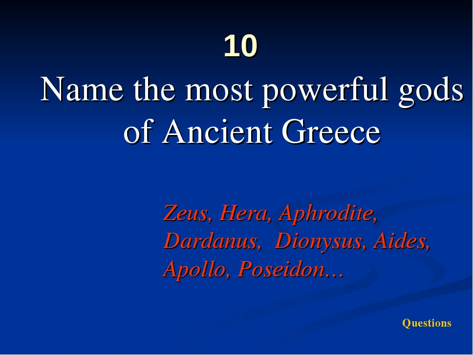 10 Name the most powerful gods of Ancient Greece Zeus, Hera, Aphrodite, Dard...