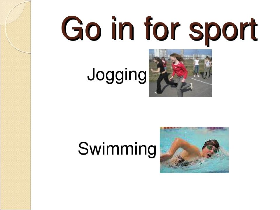 Go in for sport Jogging Swimming