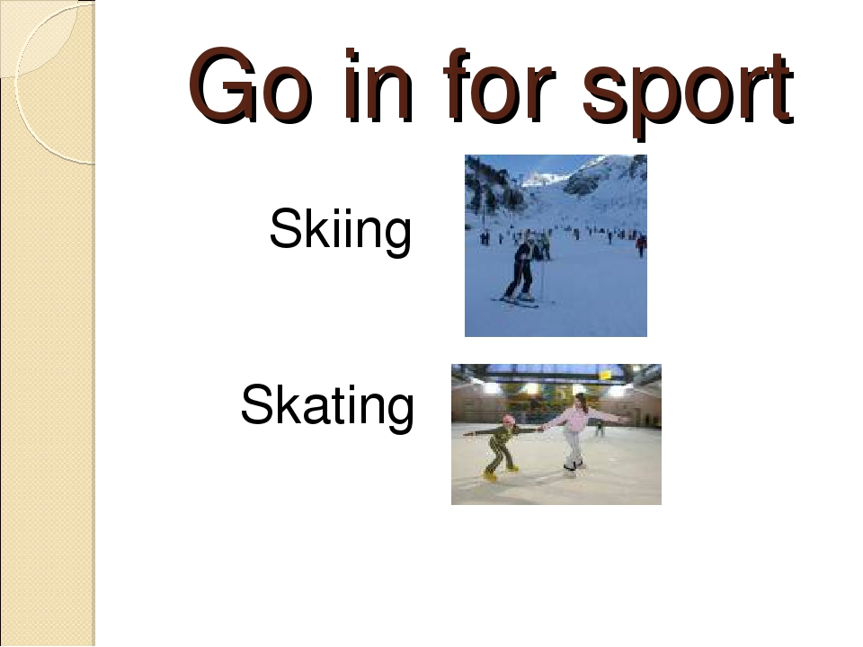 Go in for sport Skiing Skating