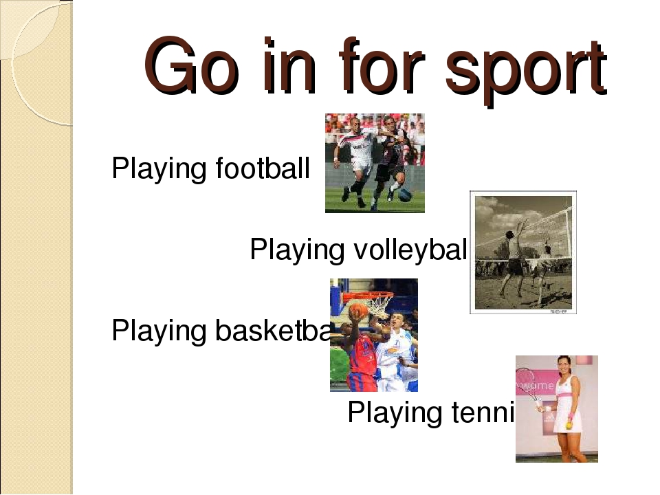 Go in for sport Playing football Playing volleyball Playing basketball Playin...