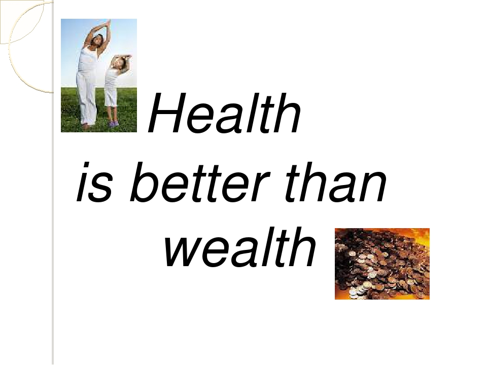 Health is better than wealth