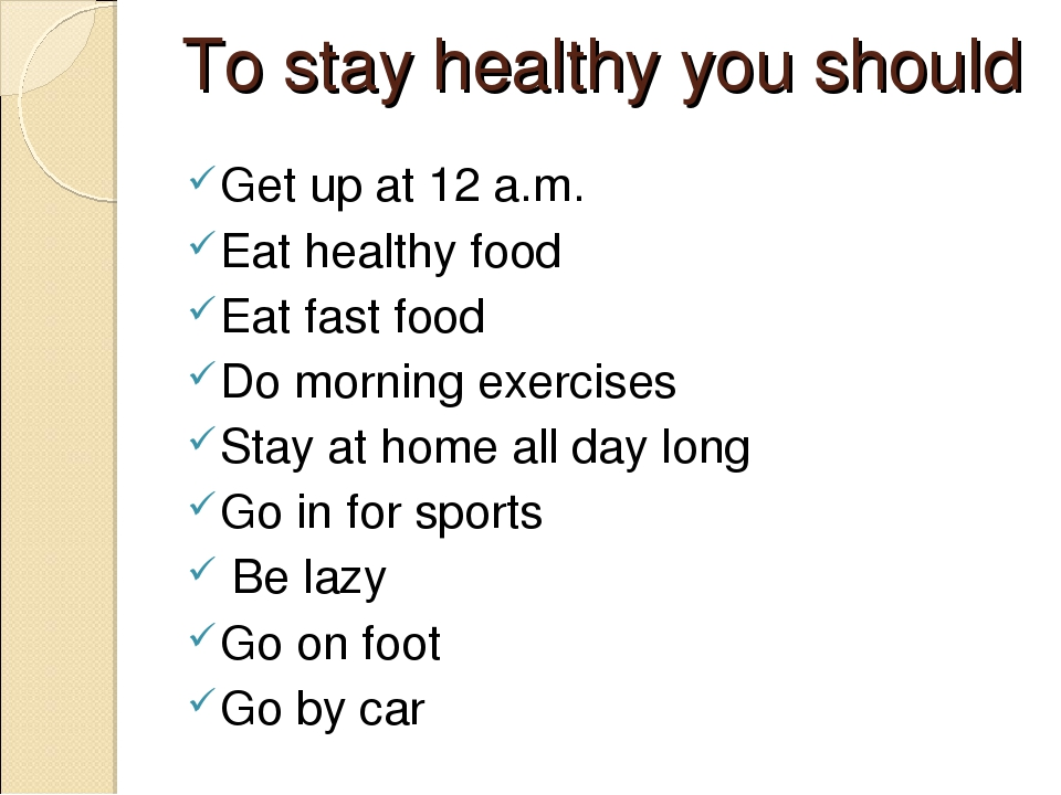 To stay healthy you should Get up at 12 a.m. Eat healthy food Eat fast food D...