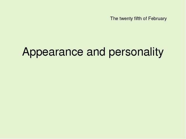 Appearance and personality The twenty fifth of February