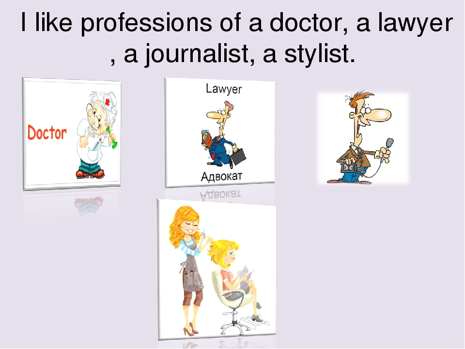 I like professions of a doctor, a lawyer , a journalist, a stylist.
