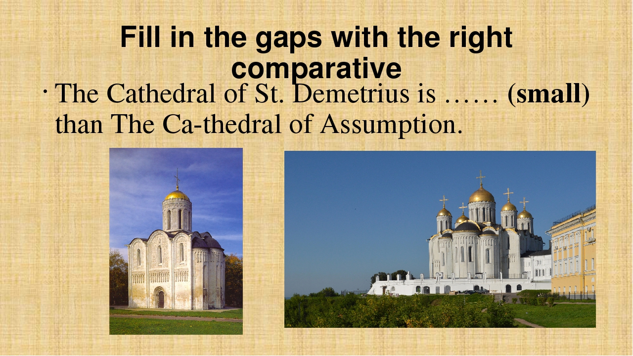 Fill in the gaps with the right comparative The Cathedral of St. Demetrius is...