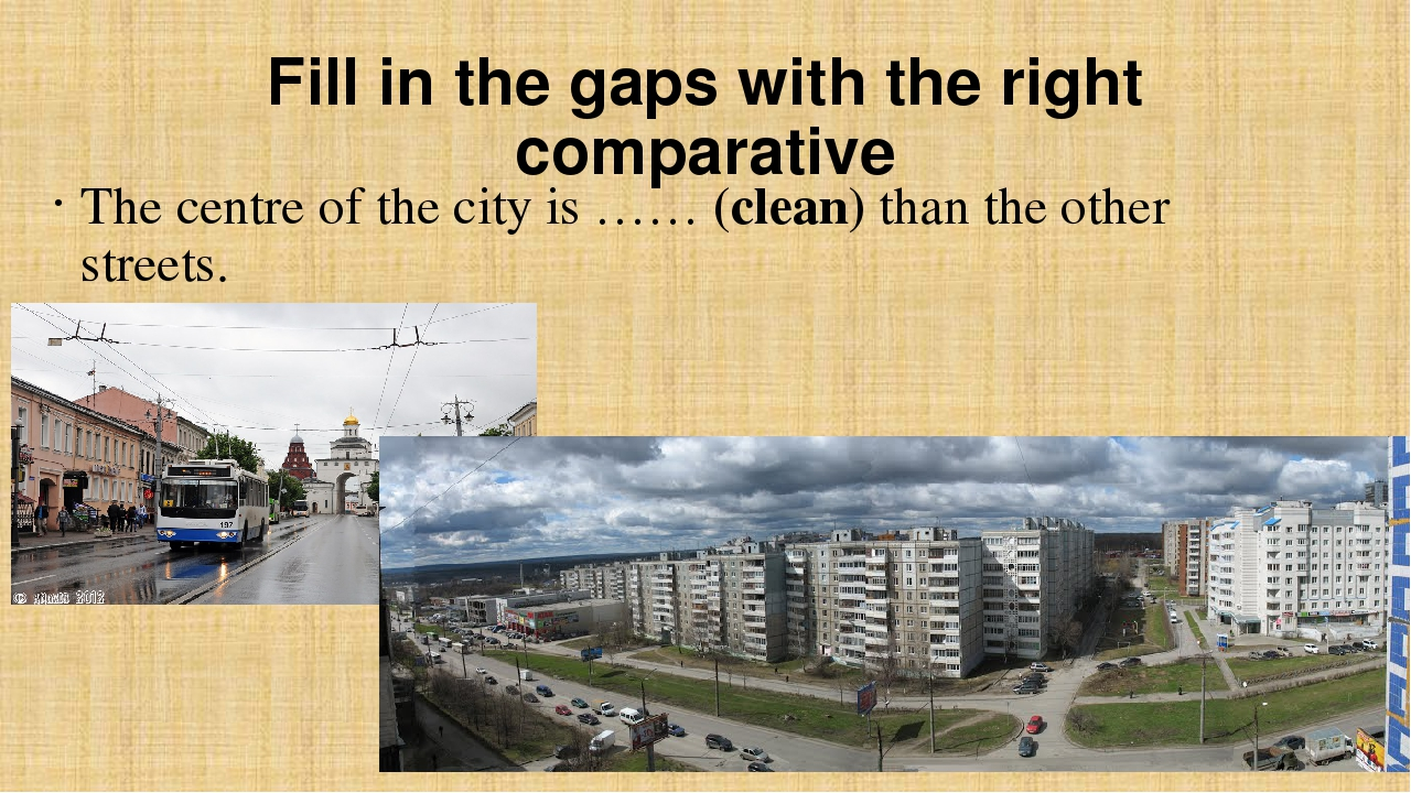 Fill in the gaps with the right comparative The centre of the city is …… (cle...