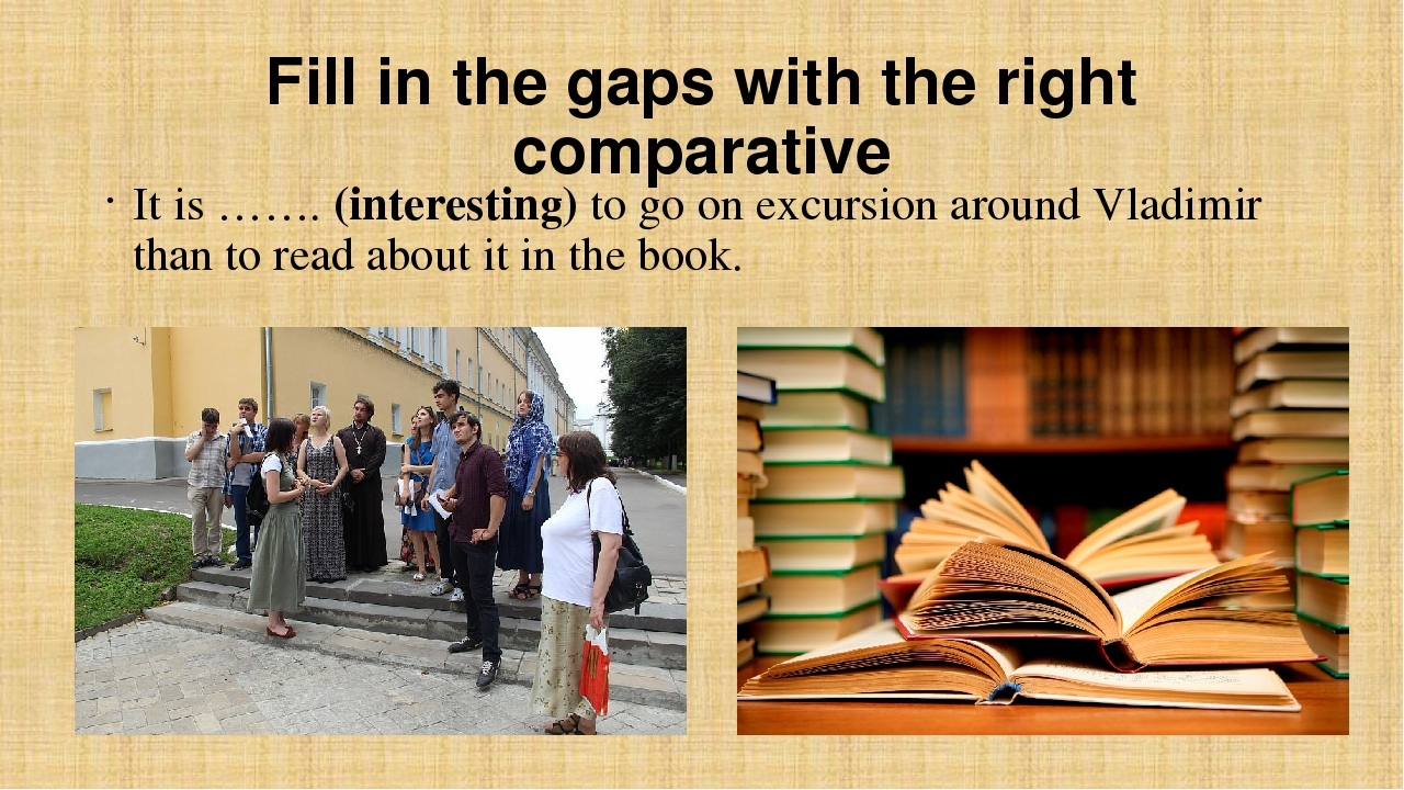 Fill in the gaps with the right comparative It is ……. (interesting) to go on...