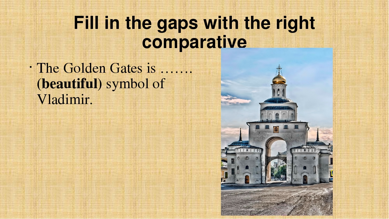 Fill in the gaps with the right comparative The Golden Gates is ……. (beautifu...