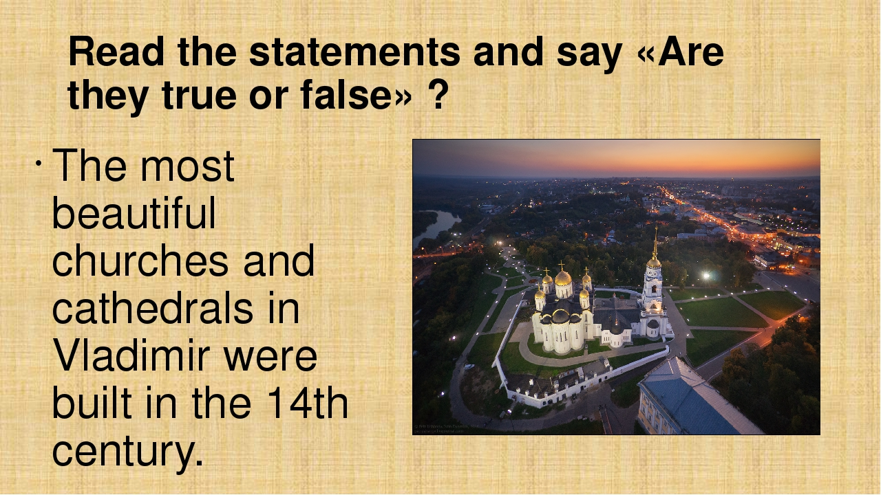 Read the statements and say «Are they true or false» ? The most beautiful chu...