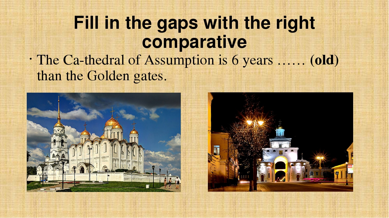 Fill in the gaps with the right comparative The Ca­thedral of Assumption is 6...