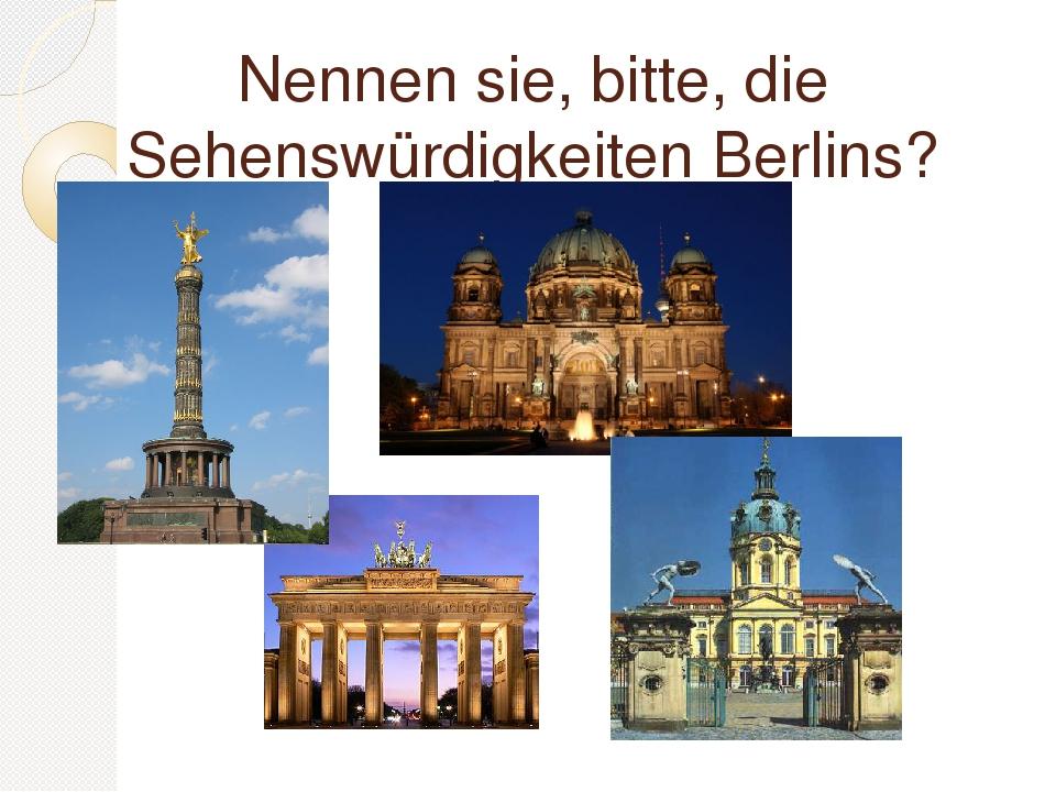 Nennen sie, bitte, die Sehenswürdigkeiten Berlins?