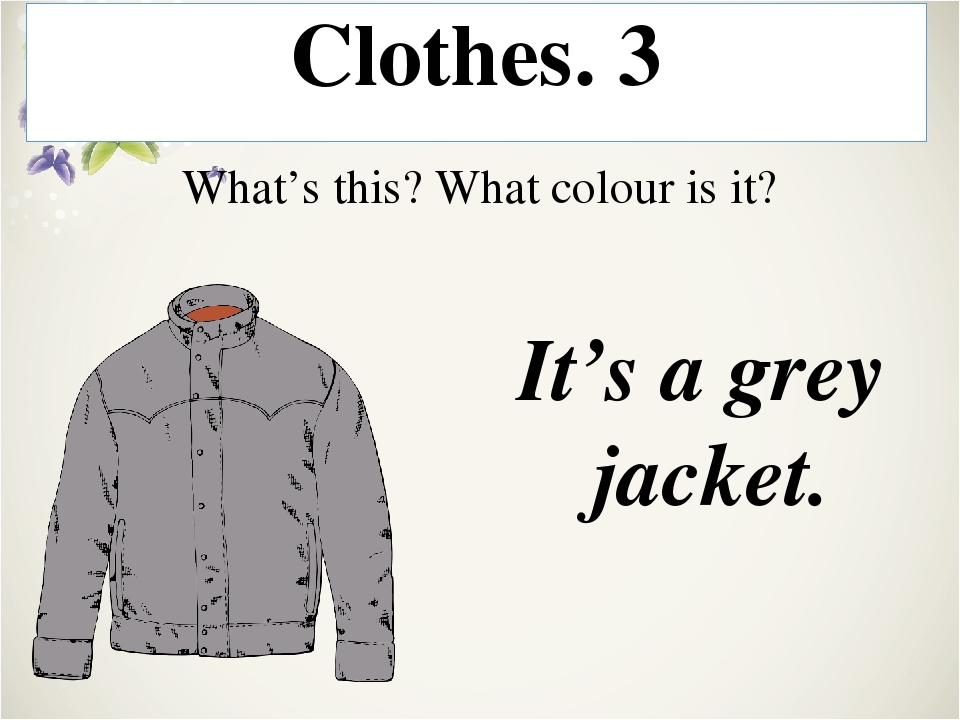 Clothes. 5 What's this? What colour is it? It's a brown coat.