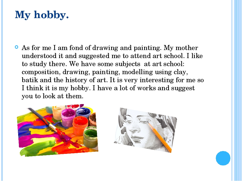 my hobby drawing My favourite aspects of drawing  my favourite hobby has never changed since i was young, and that is art ever since i was little i loved to create.