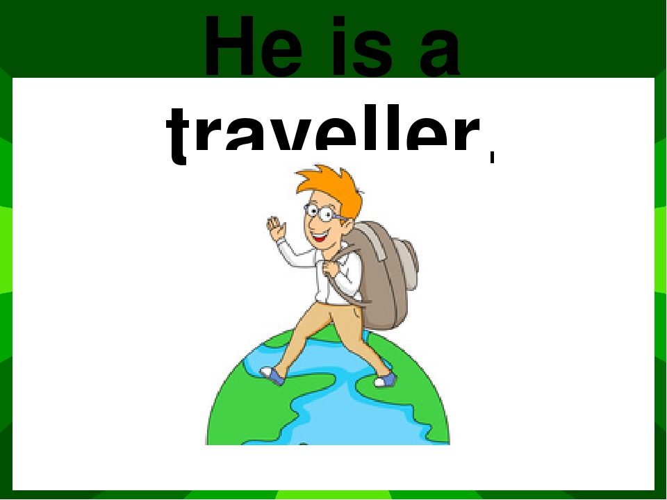 He is a traveller.