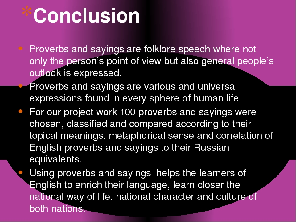 Conclusion Proverbs and sayings are folklore speech where not only the person...