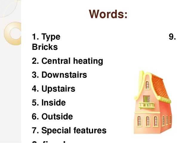 Words: 1. Type 9. Bricks 2. Central heating 3. Downstairs 4. Upstairs 5. Insi...