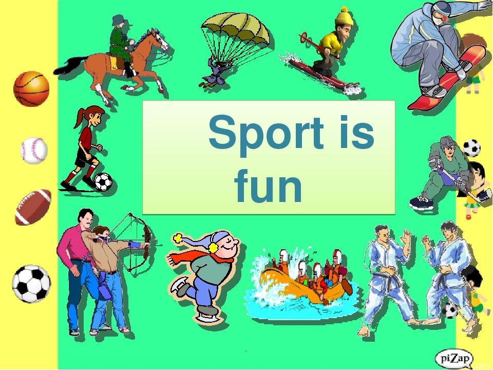 """"""" Sport is fun """""""