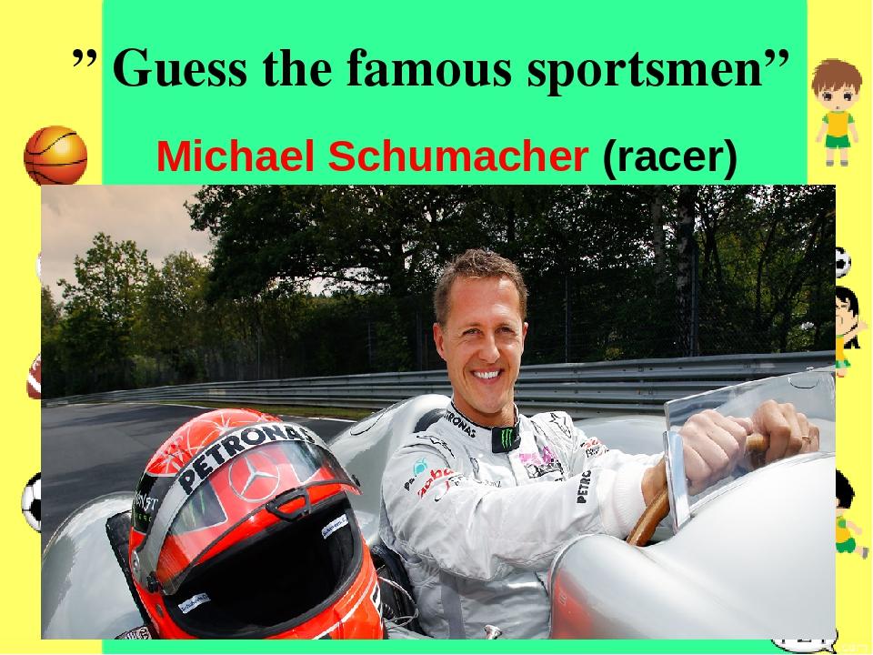 """"""" Guess the famous sportsmen"""" MichaelSchumacher (racer)"""