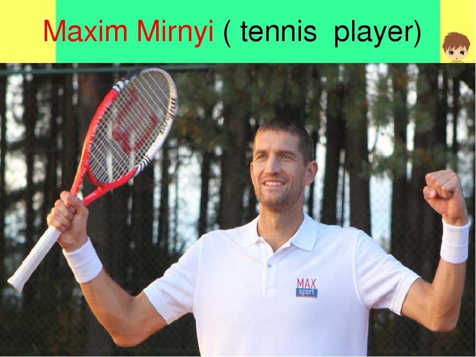 Maxim Mirnyi ( tennis player)