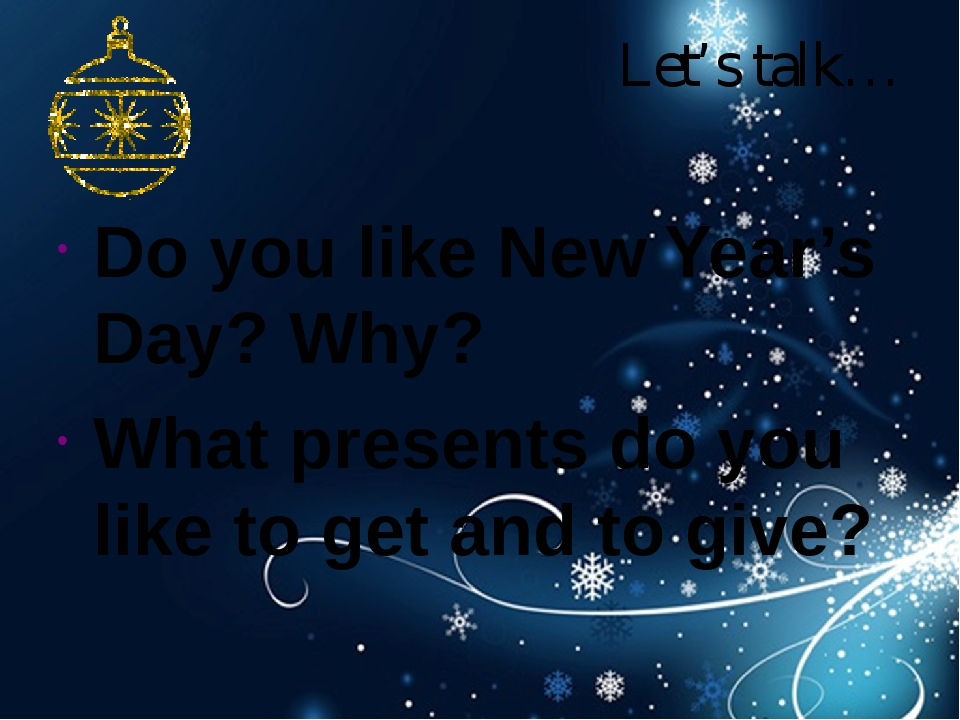Let's talk… Do you like New Year's Day? Why? What presents do you like to g...