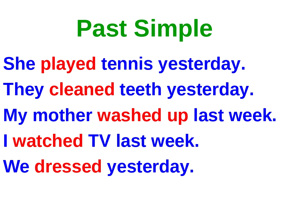 Past Simple She played tennis yesterday. They cleaned teeth yesterday. My mot...