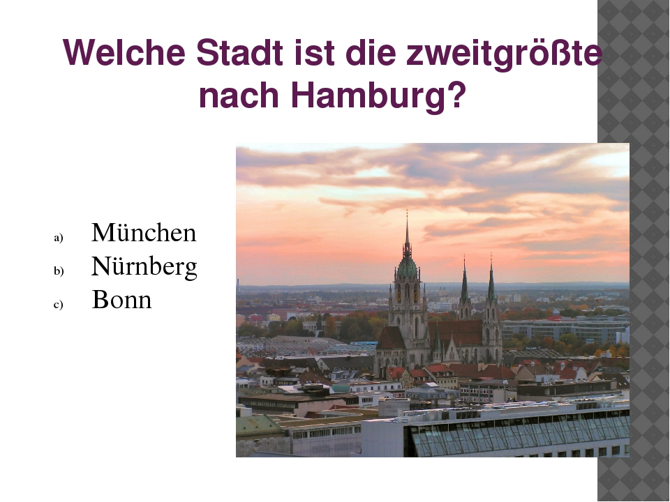 Welche Stadt ist die zweitgrößte nach Hamburg? München Nürnberg Bonn