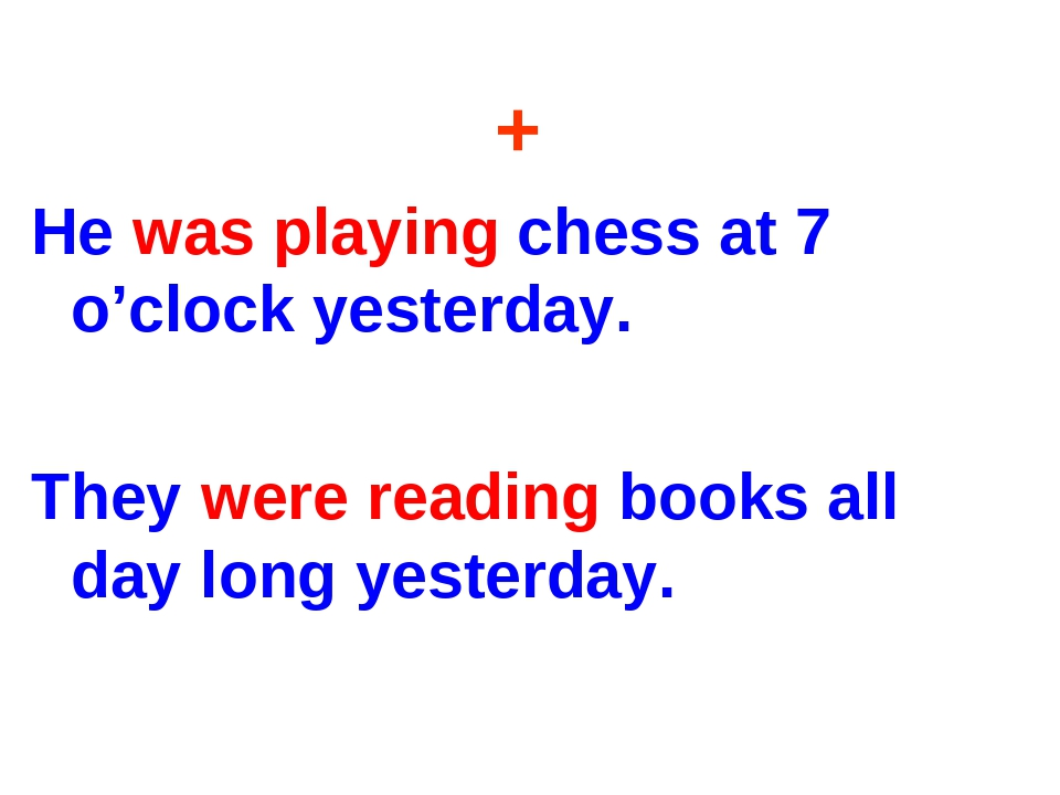 + He was playing chess at 7 o'clock yesterday. They were reading books all da...