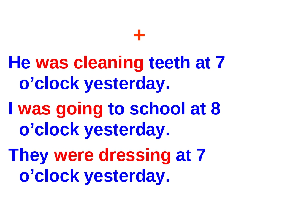 + He was cleaning teeth at 7 o'clock yesterday. I was going to school at 8 o'...
