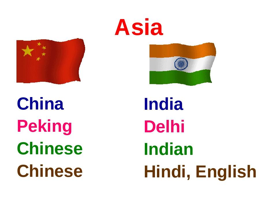 Asia China Peking Chinese Chinese India Delhi Indian Hindi, English