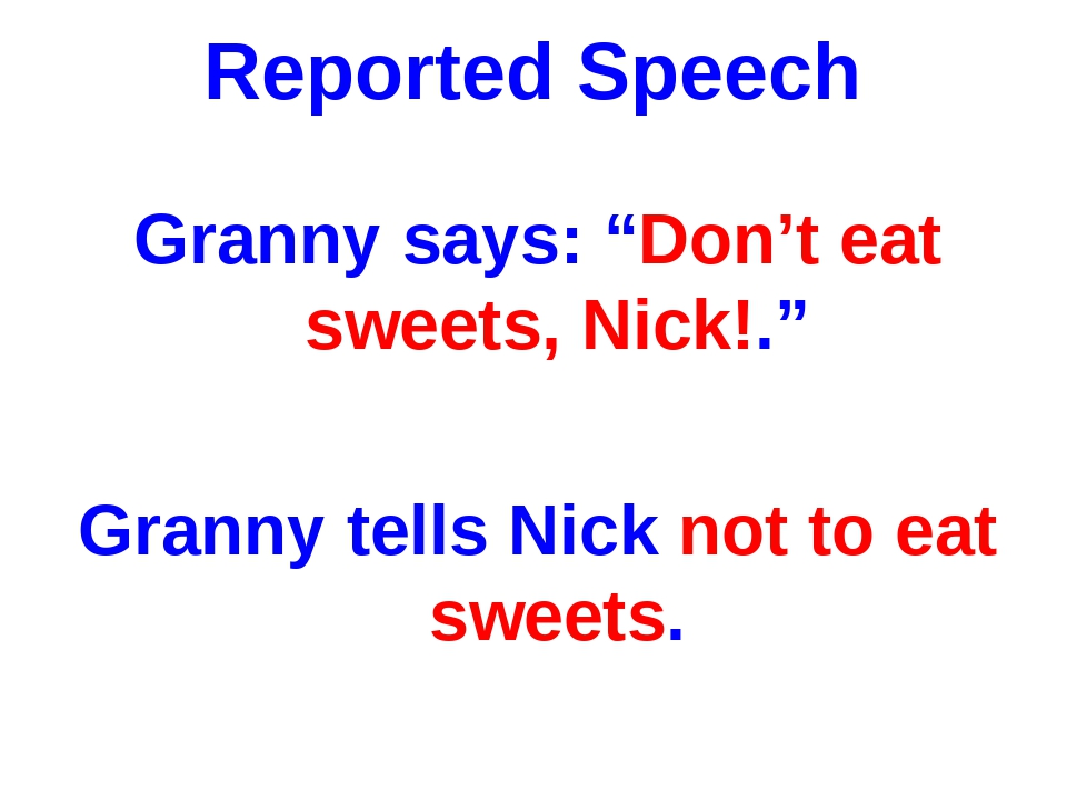 """Reported Speech Granny says: """"Don't eat sweets, Nick!."""" Granny tells Nick not..."""
